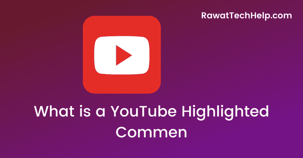 What is a YouTube Highlighted Comment